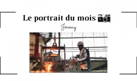   LE PORTRAIT DU MOIS   - Jérémy - Opérateur de coulée en fonderie de fonte