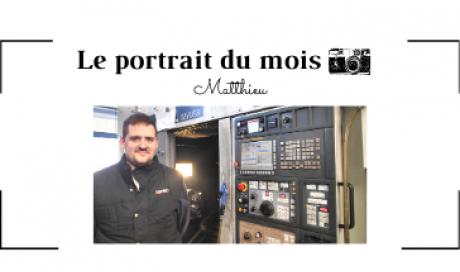 | LE PORTRAIT DU MOIS | - Matthieu - Régleur/Opérateur en usinage