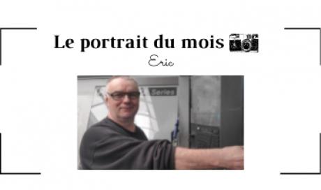 | LE PORTRAIT DU MOIS | - Eric - Opérateur/Régleur en usinage