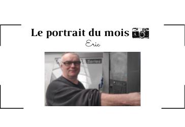   LE PORTRAIT DU MOIS   - Eric - Opérateur/Régleur en usinage