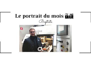  LE PORTRAIT DU MOIS   - Baptiste - Opérateur de noyautage