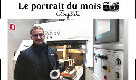 | LE PORTRAIT DU MOIS | - Baptiste - Opérateur de noyautage