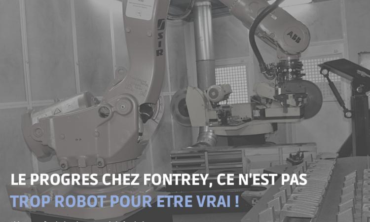 CAMPAGNE FONTREY AVRIL/MAI 2021 - LE PROGRES CHEZ FONTREY, CE N'EST PAS TROP ROBOT POUR ETRE VRAI ! - Equipement de robotique - Fonderie de fonte dans la Loire